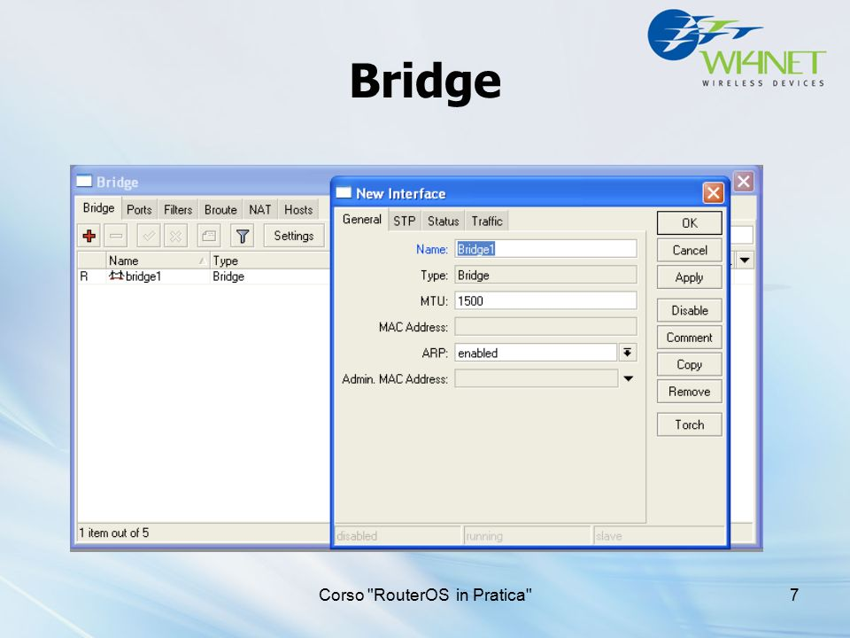 Corso RouterOS in Pratica 8 Bridge Non ci sono problemi ad aggiungere interfacce ethernet Le Wireless in mode=station non supportano bridging per via di limitazioni nel protocollo 802.11 WDS, Station-bridge, Station- pseudobridge consentono di aggiungere le interfacce wireless client al bridge