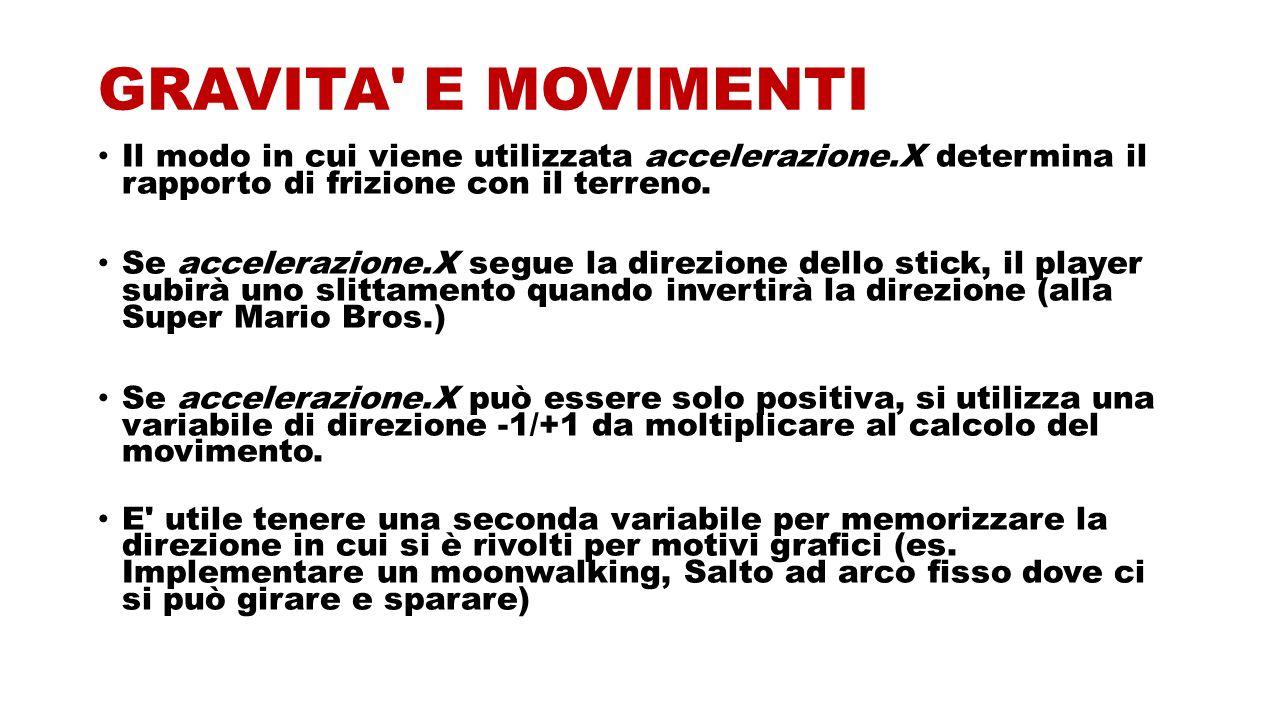 GRAVITA' E MOVIMENTI Il modo in cui viene utilizzata accelerazione.X determina il rapporto di frizione con il terreno. Se accelerazione.X segue la dir