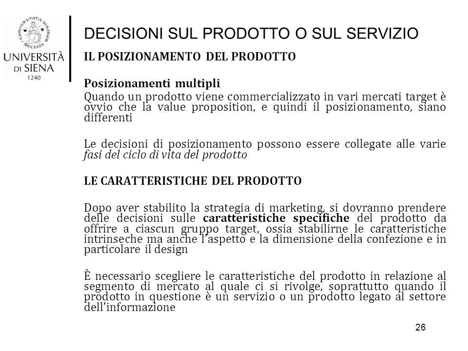 DECISIONI SUL PRODOTTO O SUL SERVIZIO IL POSIZIONAMENTO DEL PRODOTTO Posizionamenti multipli Quando un prodotto viene commercializzato in vari mercati