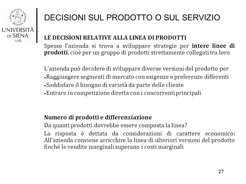 DECISIONI SUL PRODOTTO O SUL SERVIZIO LE DECISIONI RELATIVE ALLA LINEA DI PRODOTTI Spesso l'azienda si trova a sviluppare strategie per intere linee d