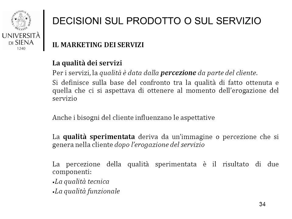 DECISIONI SUL PRODOTTO O SUL SERVIZIO IL MARKETING DEI SERVIZI La qualità dei servizi Per i servizi, la qualità è data dalla percezione da parte del c