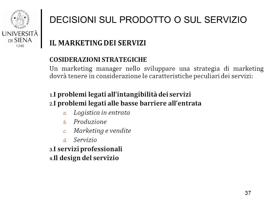 DECISIONI SUL PRODOTTO O SUL SERVIZIO IL MARKETING DEI SERVIZI COSIDERAZIONI STRATEGICHE Un marketing manager nello sviluppare una strategia di market