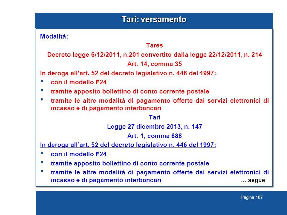 Pagina 107 Tari: versamento Modalità: Tares Decreto legge 6/12/2011, n.201 convertito dalla legge 22/12/2011, n.