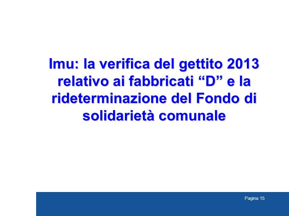 Pagina 15 Imu: la verifica del gettito 2013 relativo ai fabbricati D e la rideterminazione del Fondo di solidarietà comunale