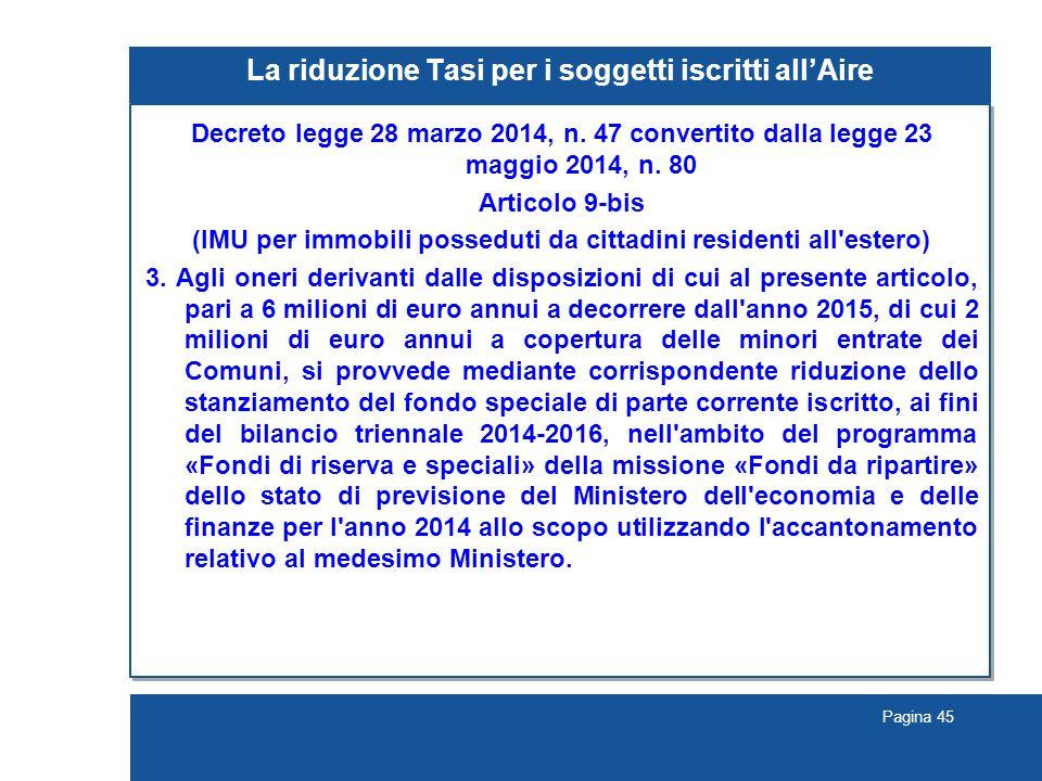 Pagina 45 La riduzione Tasi per i soggetti iscritti all'Aire Decreto legge 28 marzo 2014, n.
