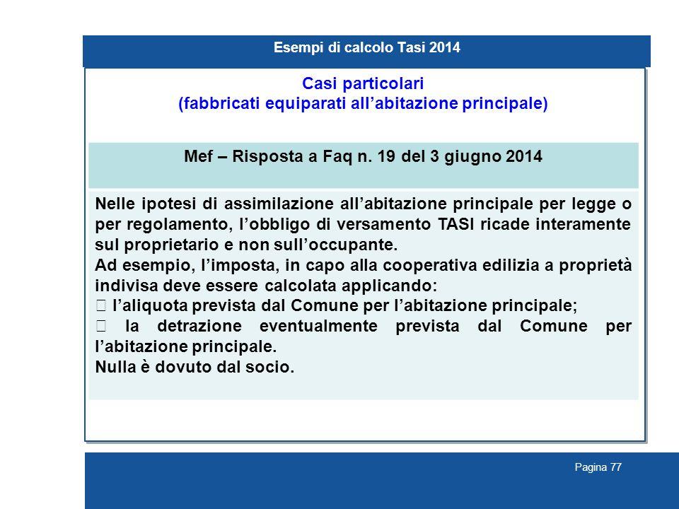 Pagina 77 Esempi di calcolo Tasi 2014 Casi particolari (fabbricati equiparati all'abitazione principale) Mef – Risposta a Faq n.