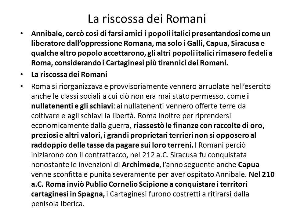 La riscossa dei Romani Annibale, cercò così di farsi amici i popoli italici presentandosi come un liberatore dall'oppressione Romana, ma solo i Galli,