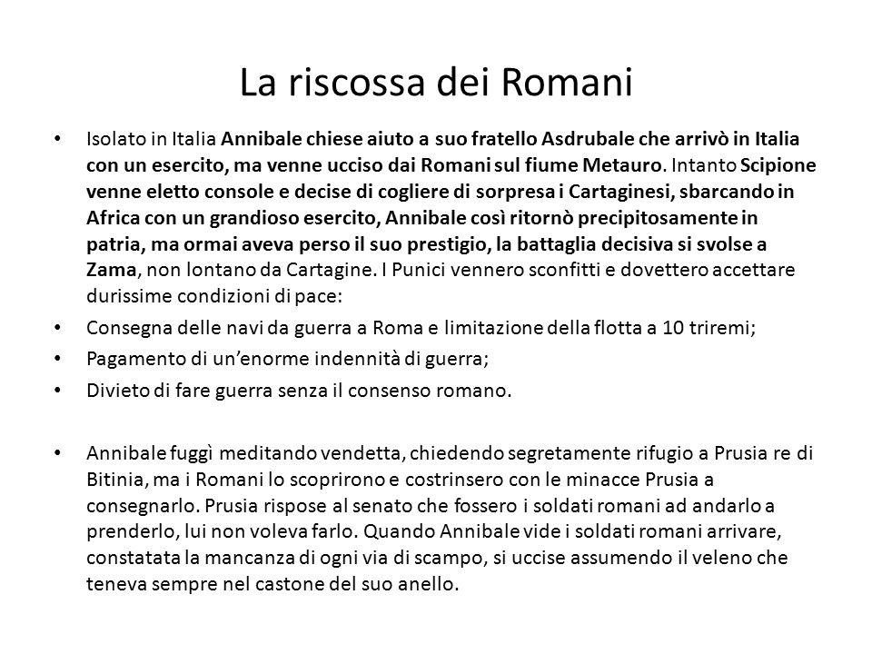 La riscossa dei Romani Isolato in Italia Annibale chiese aiuto a suo fratello Asdrubale che arrivò in Italia con un esercito, ma venne ucciso dai Roma