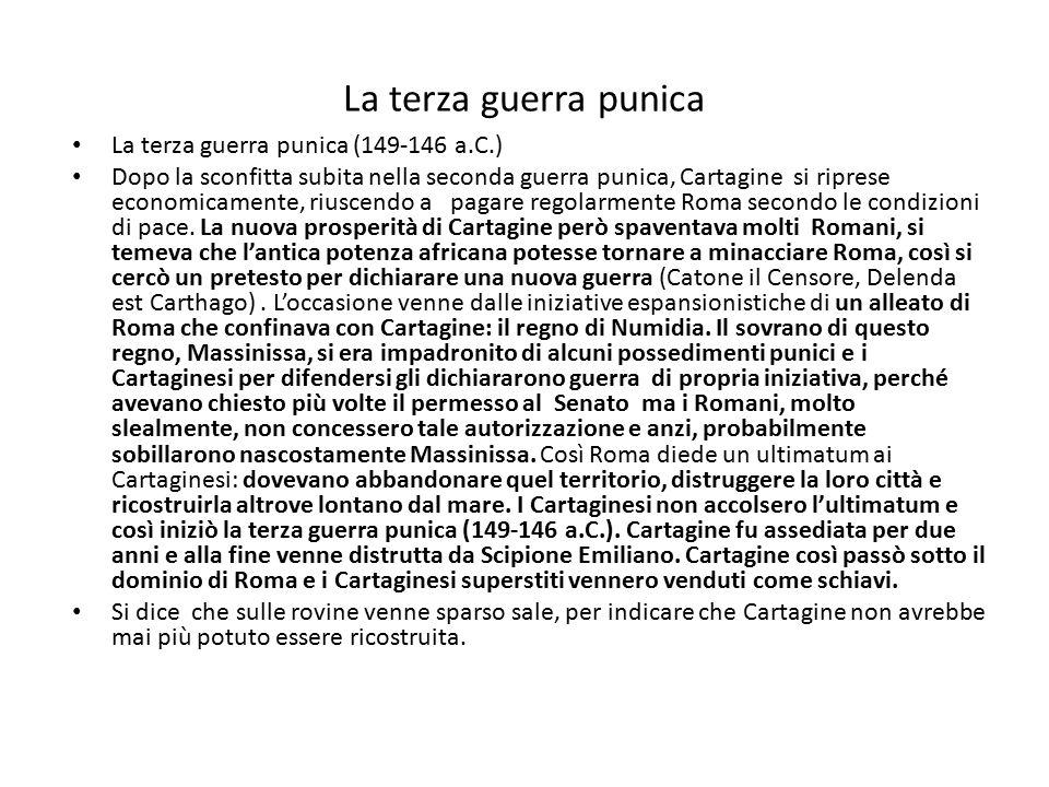 La terza guerra punica La terza guerra punica (149-146 a.C.) Dopo la sconfitta subita nella seconda guerra punica, Cartagine si riprese economicamente