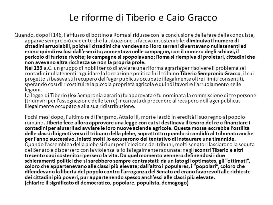 Le riforme di Tiberio e Caio Gracco Quando, dopo il 146, l'afflusso di bottino a Roma si ridusse con la conclusione della fase delle conquiste, apparv