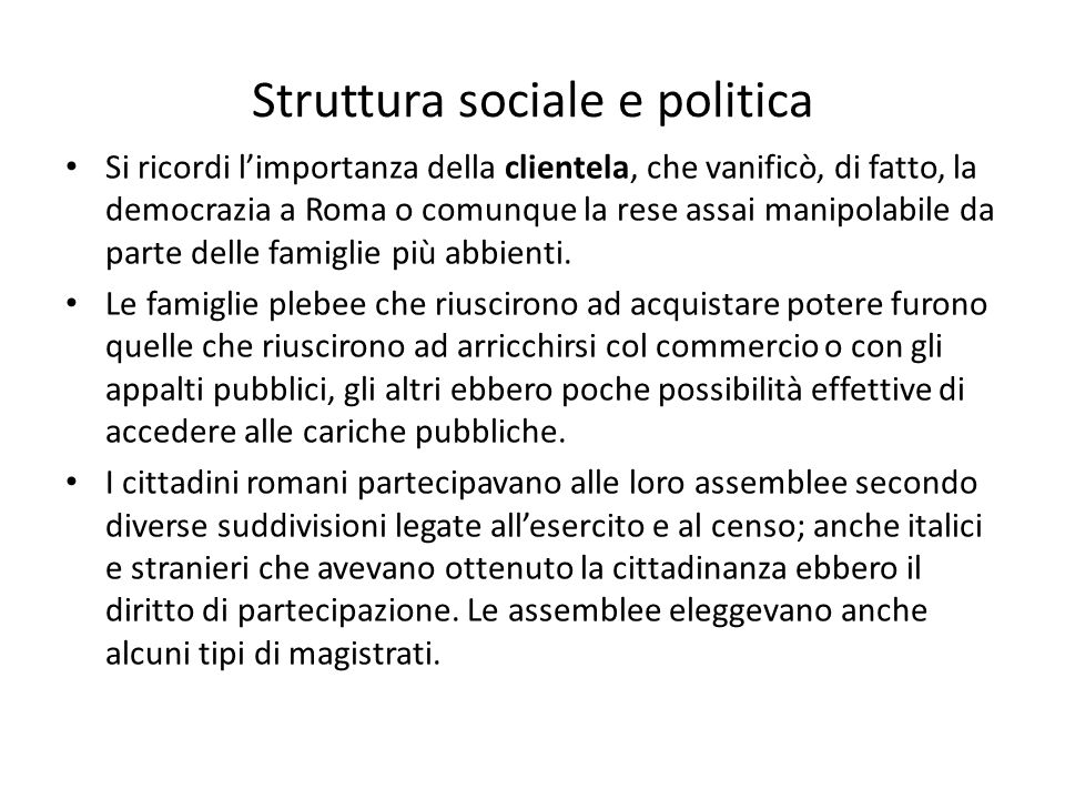 Struttura sociale e politica Le cariche erano ELETTIVE, COLLEGIALI, TEMPORANEE, GRATUITE E IMPLICAVANO RESPONSABILITA' DOPO LA SCADENZA DEL MANDATO.