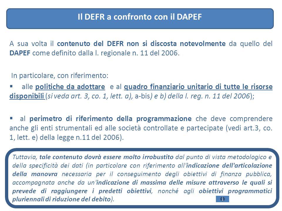 A sua volta il contenuto del DEFR non si discosta notevolmente da quello del DAPEF come definito dalla l. regionale n. 11 del 2006. In particolare, co