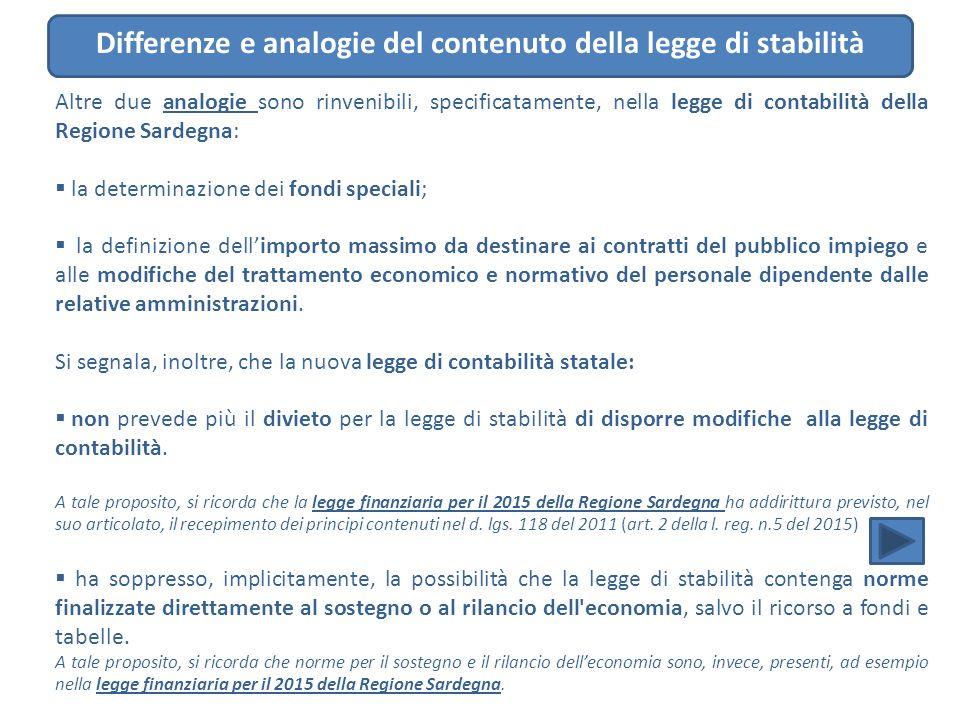 Altre due analogie sono rinvenibili, specificatamente, nella legge di contabilità della Regione Sardegna:  la determinazione dei fondi speciali;  la