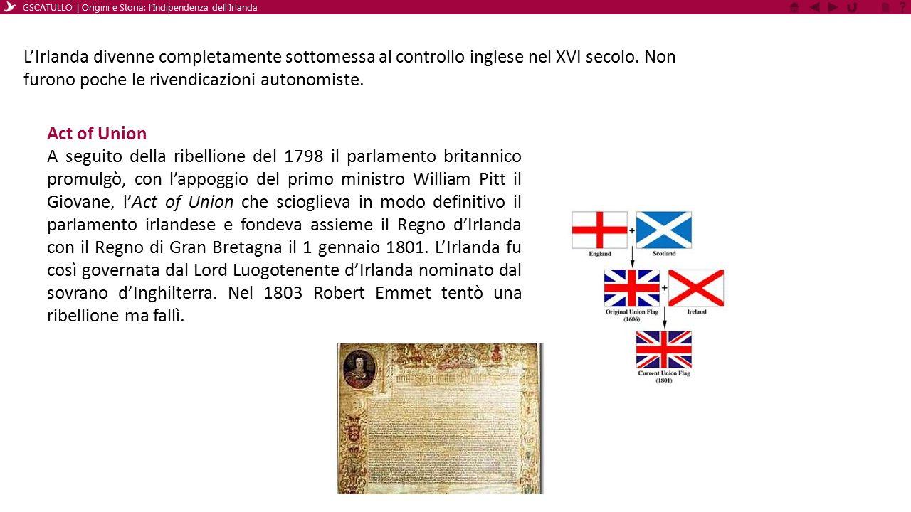 Act of Union A seguito della ribellione del 1798 il parlamento britannico promulgò, con l'appoggio del primo ministro William Pitt il Giovane, l'Act o
