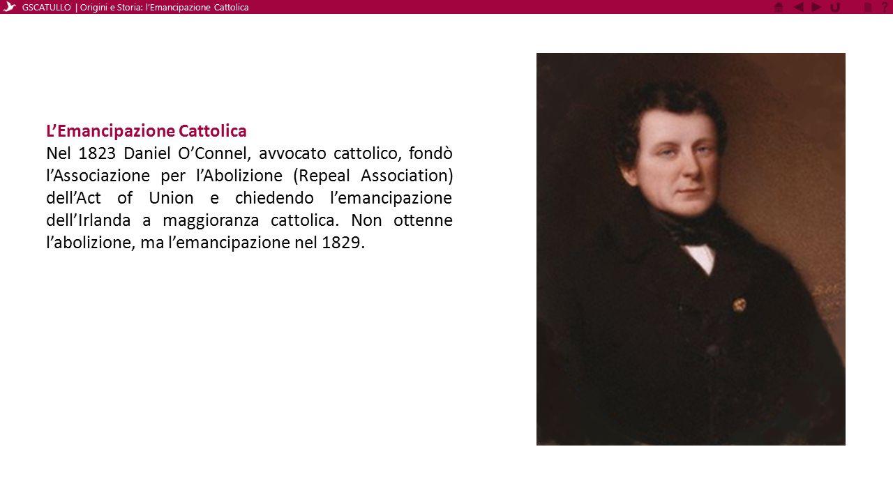 L'Emancipazione Cattolica Nel 1823 Daniel O'Connel, avvocato cattolico, fondò l'Associazione per l'Abolizione (Repeal Association) dell'Act of Union e