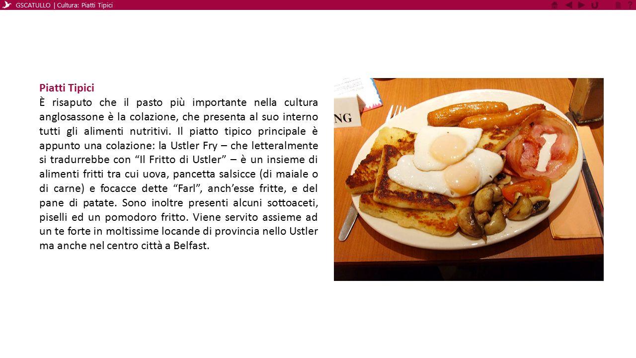 Piatti Tipici È risaputo che il pasto più importante nella cultura anglosassone è la colazione, che presenta al suo interno tutti gli alimenti nutriti