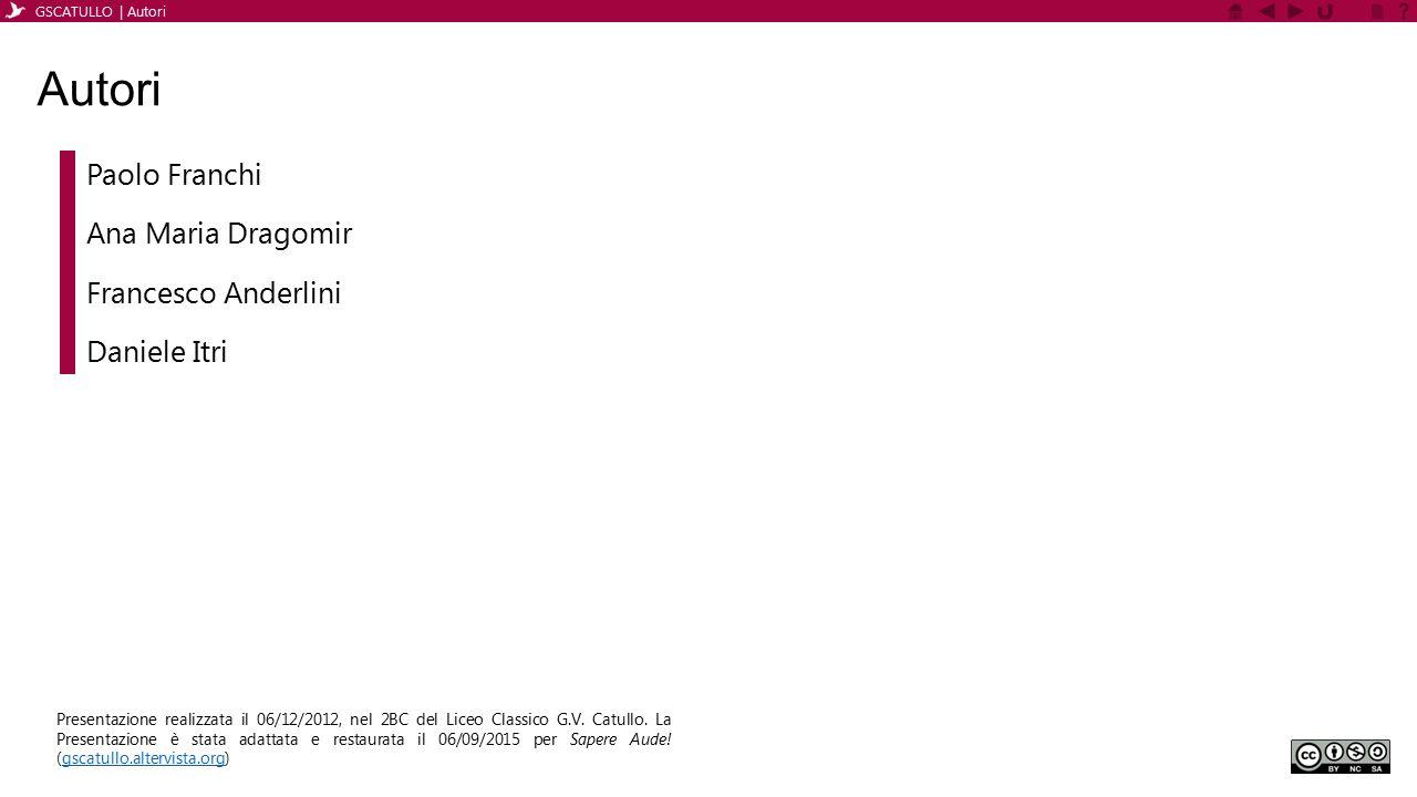 Paolo Franchi Francesco Anderlini Ana Maria Dragomir Daniele Itri GSCATULLO | Autori Autori Presentazione realizzata il 06/12/2012, nel 2BC del Liceo