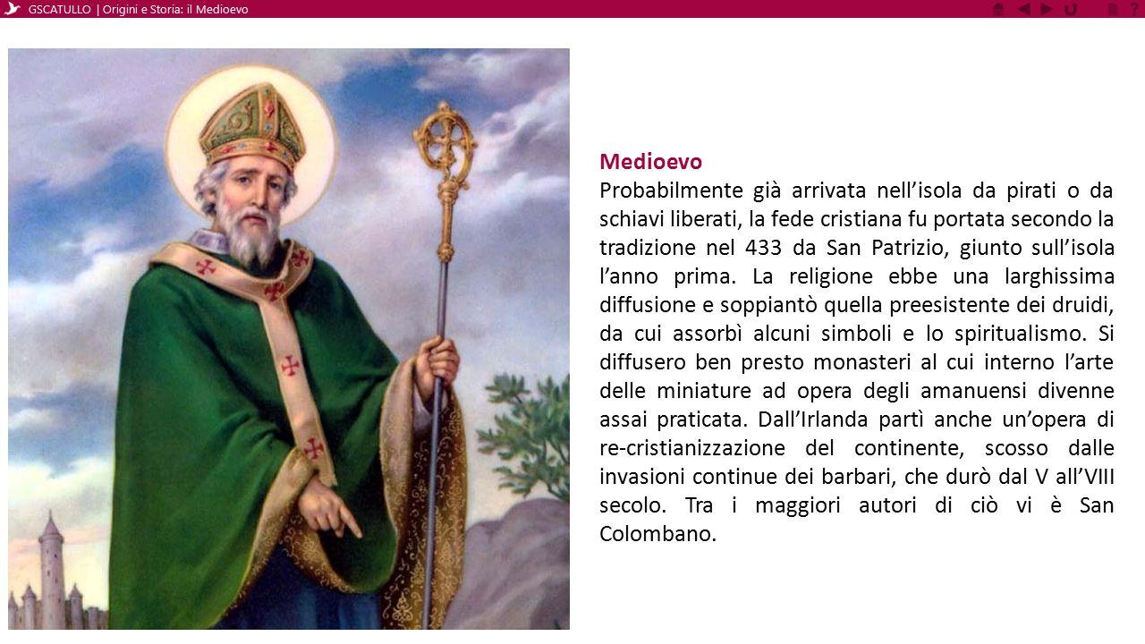 Medioevo Probabilmente già arrivata nell'isola da pirati o da schiavi liberati, la fede cristiana fu portata secondo la tradizione nel 433 da San Patr