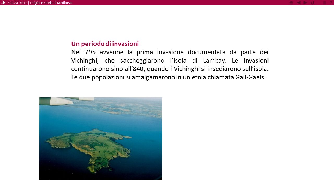 Un periodo di invasioni Nel 795 avvenne la prima invasione documentata da parte dei Vichinghi, che saccheggiarono l'isola di Lambay. Le invasioni cont