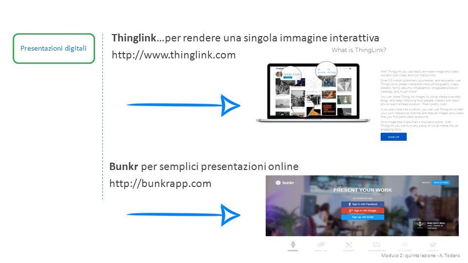 Modulo 2: quinta lezione - A. Todaro Presentazioni digitali Thinglink…per rendere una singola immagine interattiva http://www.thinglink.com Bunkr per