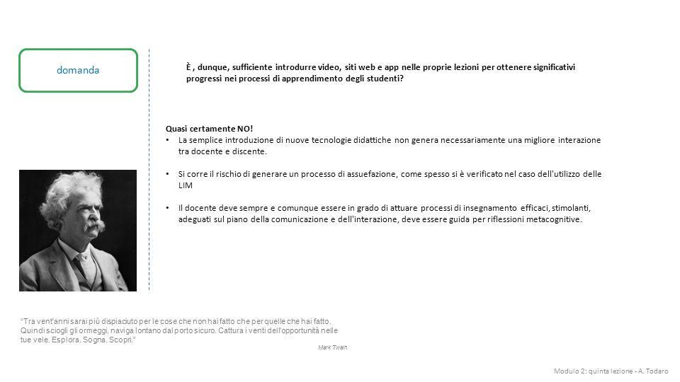 Modulo 2: quinta lezione - A. Todaro domanda È, dunque, sufficiente introdurre video, siti web e app nelle proprie lezioni per ottenere significativi