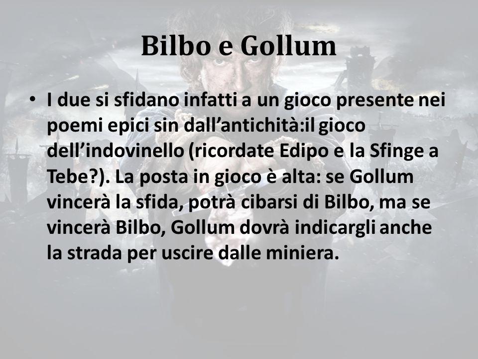 Bilbo e Gollum I due si sfidano infatti a un gioco presente nei poemi epici sin dall'antichità:il gioco dell'indovinello (ricordate Edipo e la Sfinge a Tebe?).