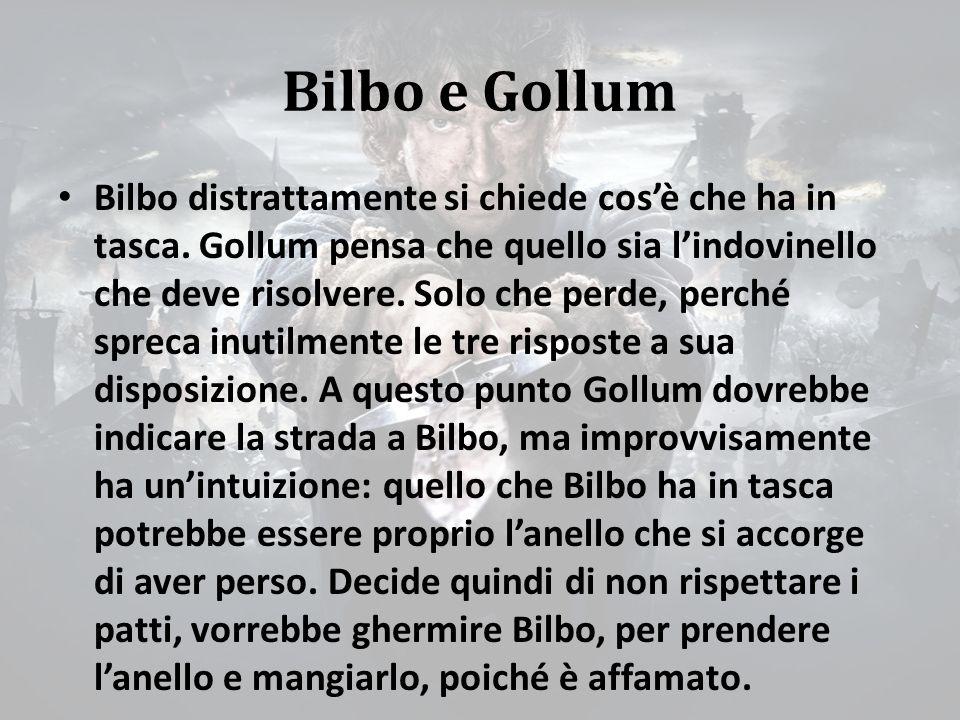 Bilbo e Gollum Bilbo distrattamente si chiede cos'è che ha in tasca.