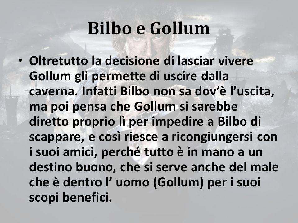 Bilbo e Gollum Oltretutto la decisione di lasciar vivere Gollum gli permette di uscire dalla caverna.