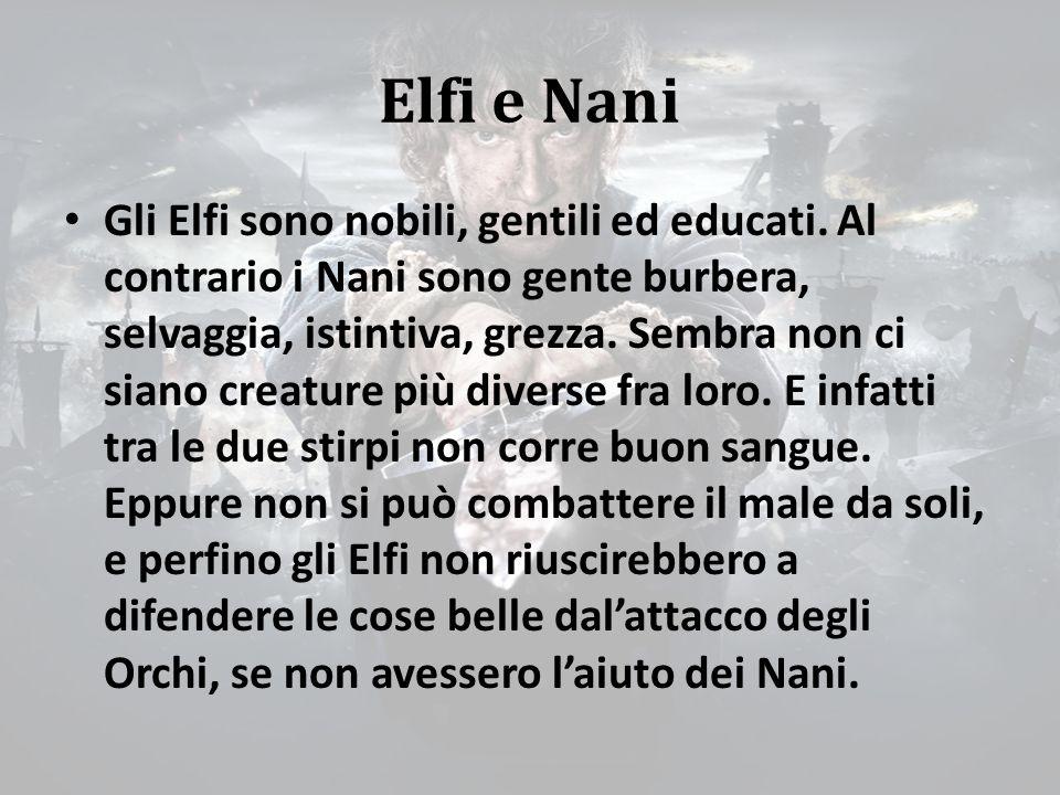 Elfi e Nani Gli Elfi sono nobili, gentili ed educati.