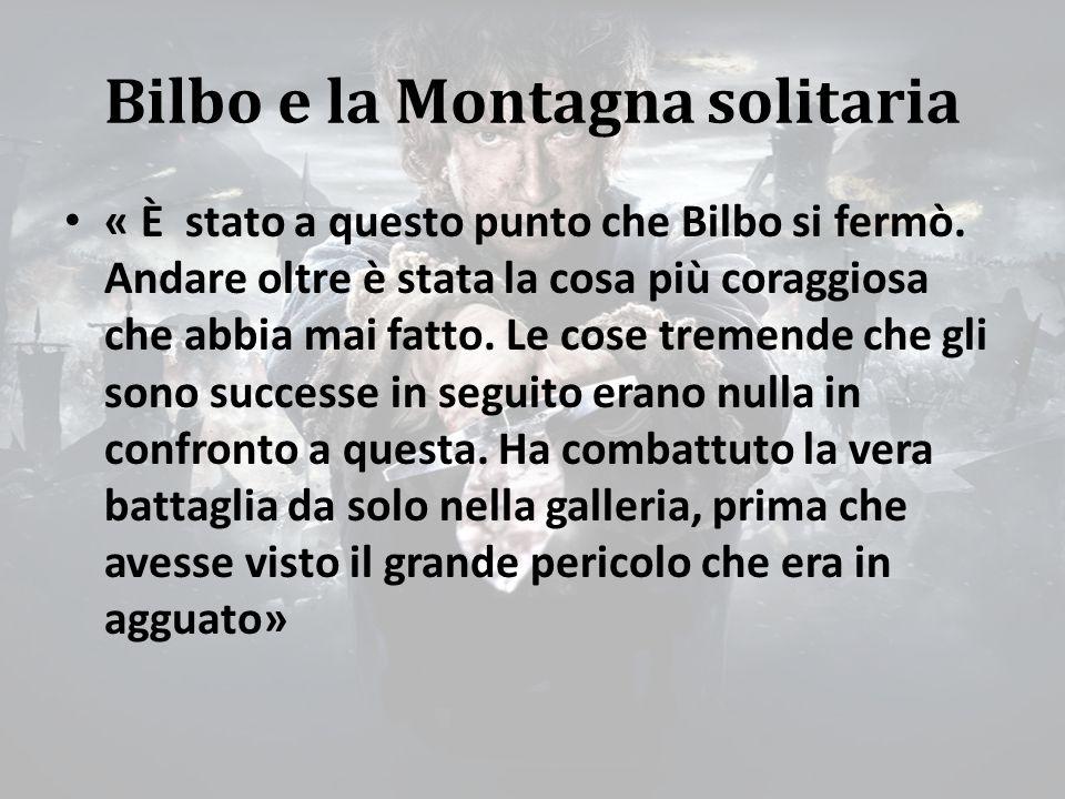 Bilbo e la Montagna solitaria « È stato a questo punto che Bilbo si fermò.