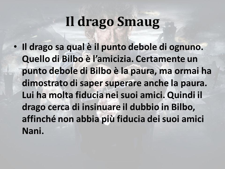 Il drago Smaug Il drago sa qual è il punto debole di ognuno.