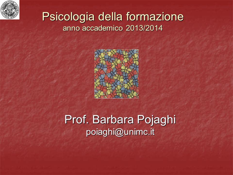 Psicologia della formazione anno accademico 2013/2014 Prof. Barbara Pojaghi poiaghi@unimc.it