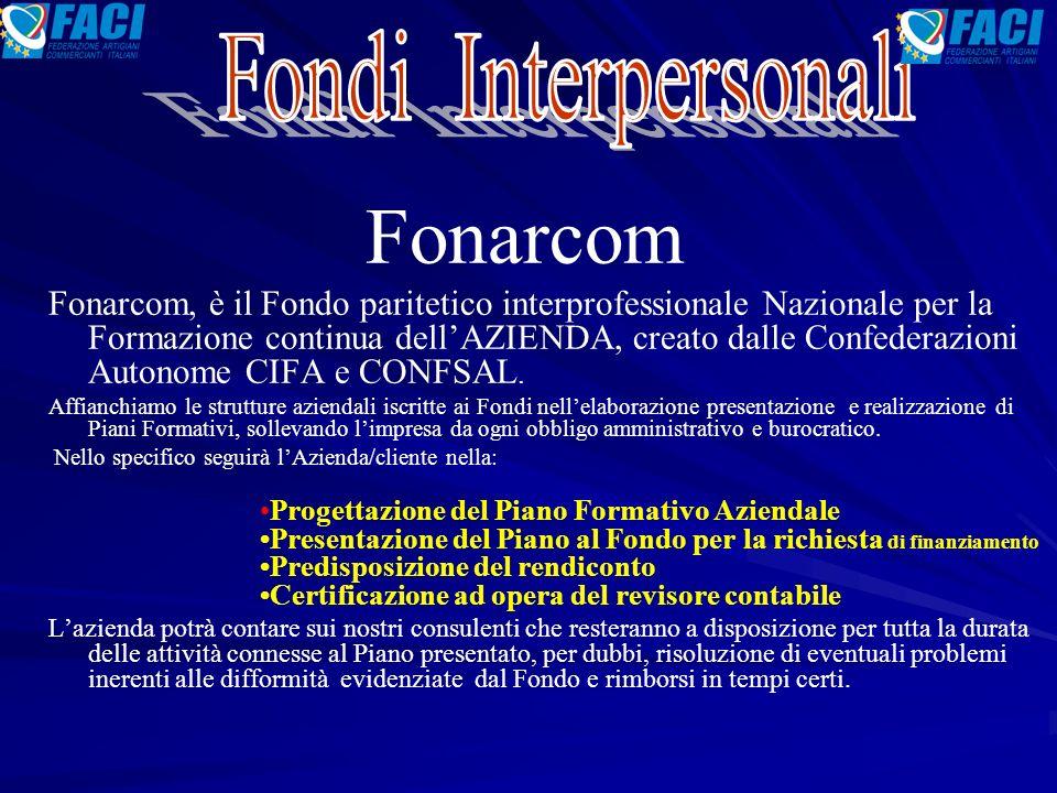 Fonarcom Fonarcom, è il Fondo paritetico interprofessionale Nazionale per la Formazione continua dell'AZIENDA, creato dalle Confederazioni Autonome CIFA e CONFSAL.