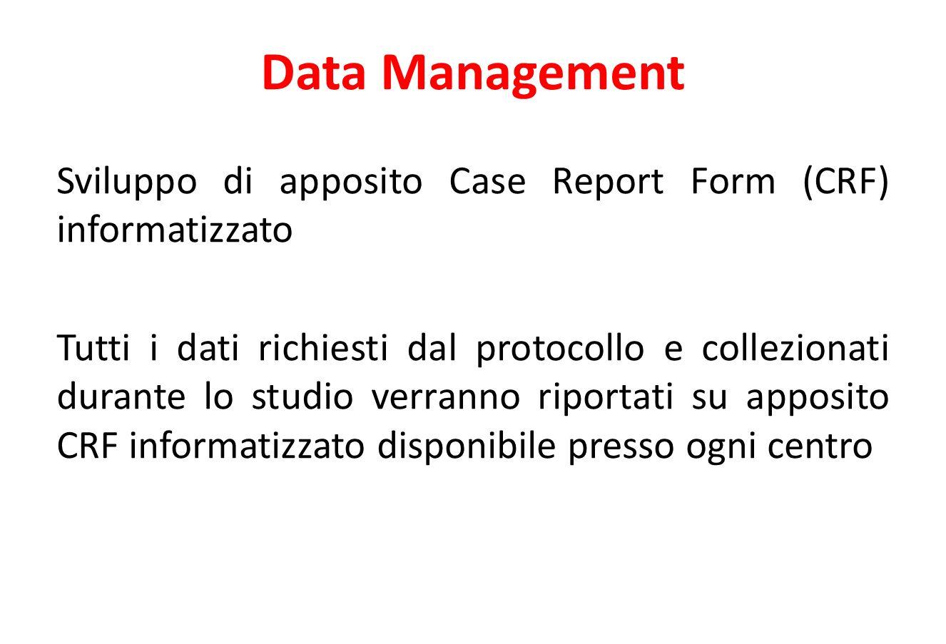 Data Management Sviluppo di apposito Case Report Form (CRF) informatizzato Tutti i dati richiesti dal protocollo e collezionati durante lo studio verranno riportati su apposito CRF informatizzato disponibile presso ogni centro
