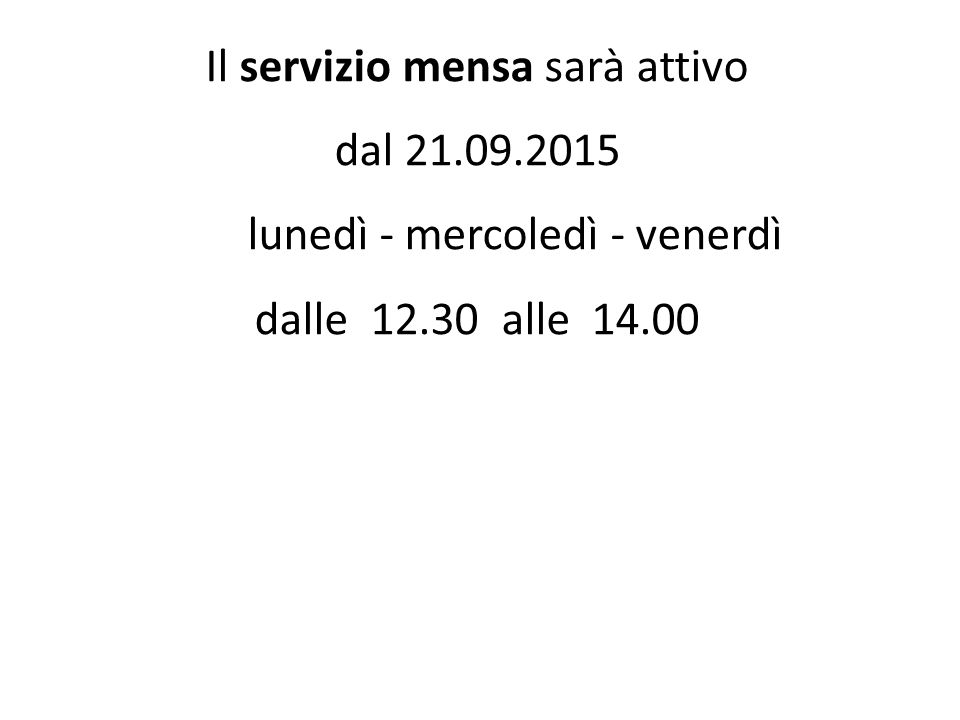 Il servizio mensa sarà attivo dal 21.09.2015 lunedì - mercoledì - venerdì dalle 12.30 alle 14.00