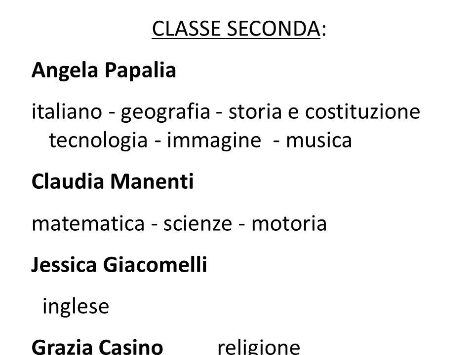 CLASSE SECONDA: Angela Papalia italiano - geografia - storia e costituzione tecnologia - immagine - musica Claudia Manenti matematica - scienze - moto