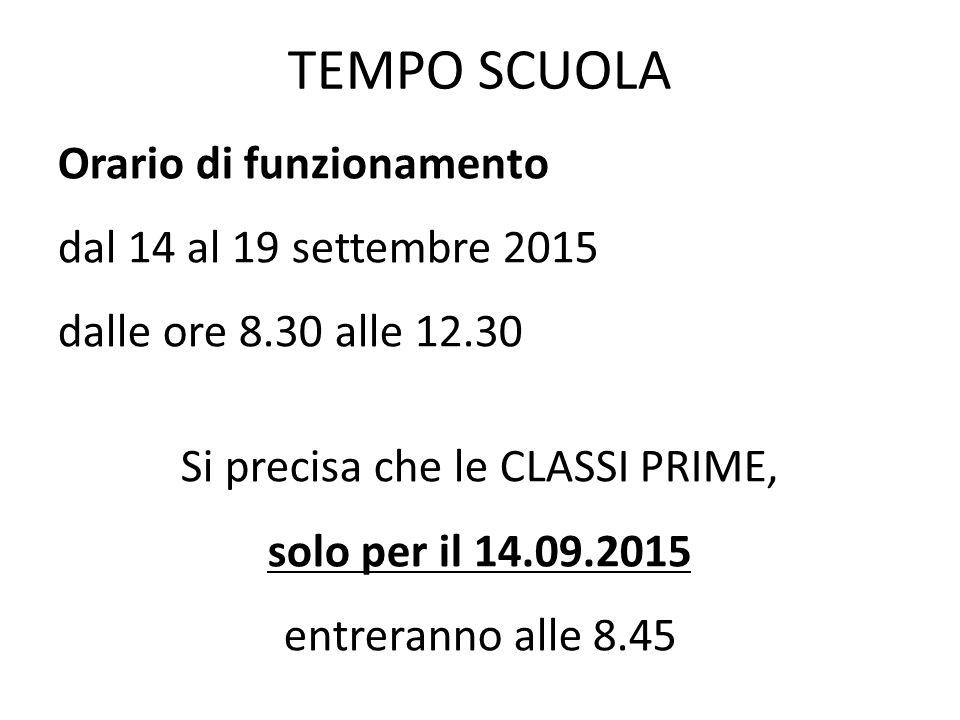 TEMPO SCUOLA Orario di funzionamento dal 14 al 19 settembre 2015 dalle ore 8.30 alle 12.30 Si precisa che le CLASSI PRIME, solo per il 14.09.2015 entr