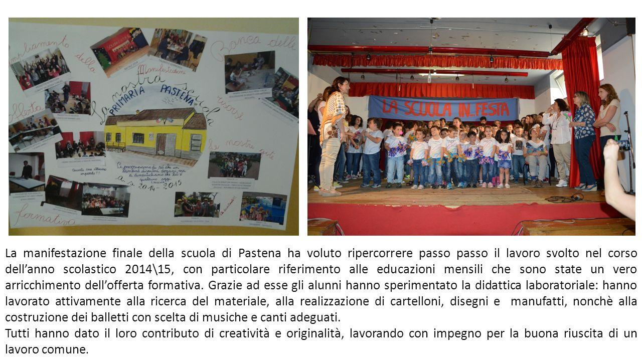 La manifestazione finale della scuola di Pastena ha voluto ripercorrere passo passo il lavoro svolto nel corso dell'anno scolastico 2014\15, con parti