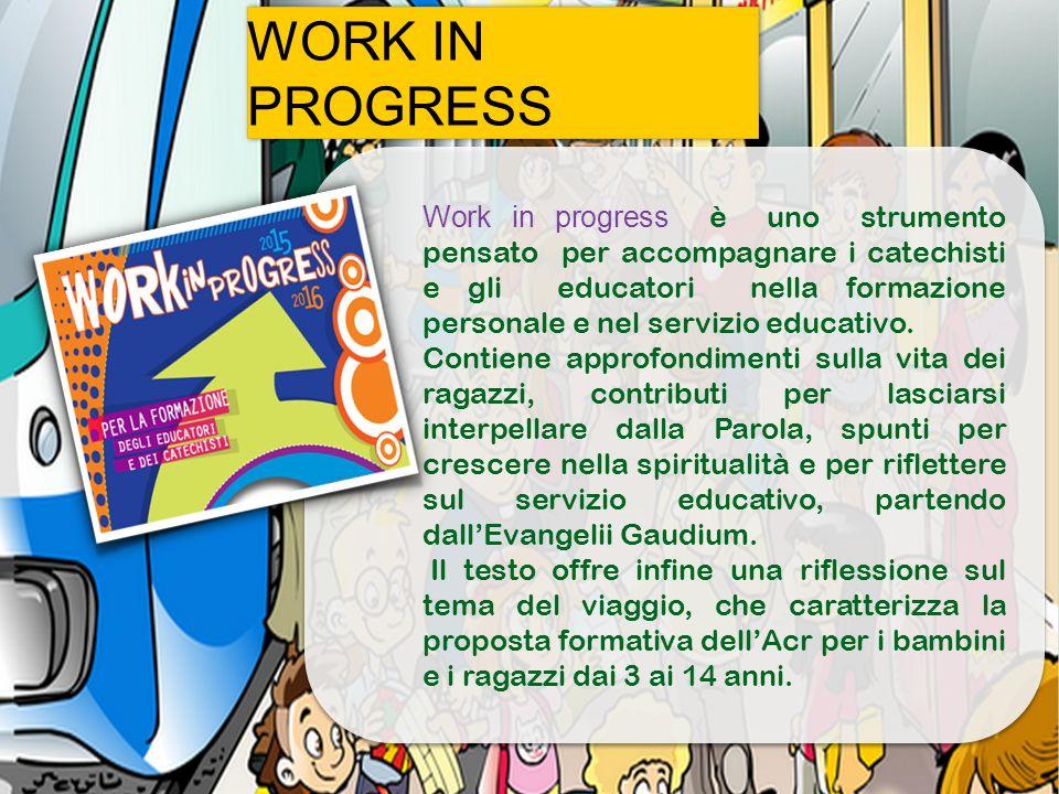 Work in progress è uno strumento pensato per accompagnare i catechisti e gli educatori nella formazione personale e nel servizio educativo. Contiene a