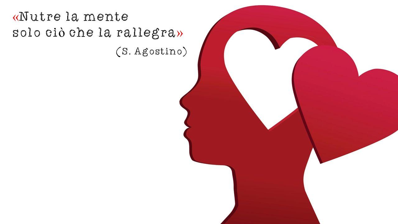 « Nutre la mente solo ci ò che la rallegra » (S. Agostino)