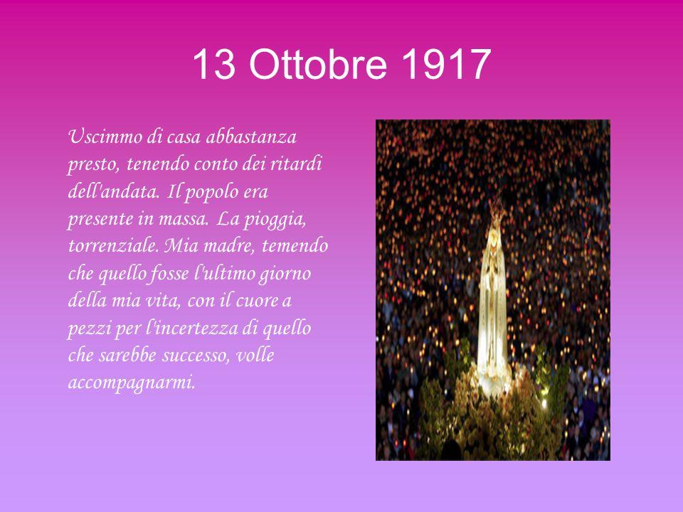 13 Ottobre 1917 Uscimmo di casa abbastanza presto, tenendo conto dei ritardi dell'andata. Il popolo era presente in massa. La pioggia, torrenziale. Mi