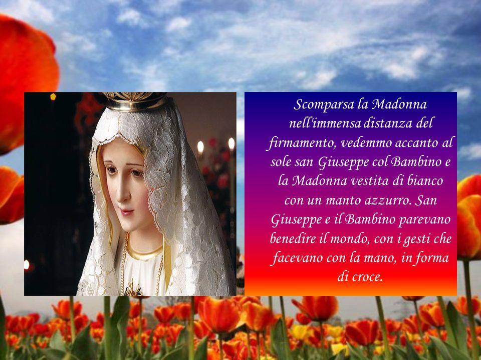 Scomparsa la Madonna nell'immensa distanza del firmamento, vedemmo accanto al sole san Giuseppe col Bambino e la Madonna vestita di bianco con un mant