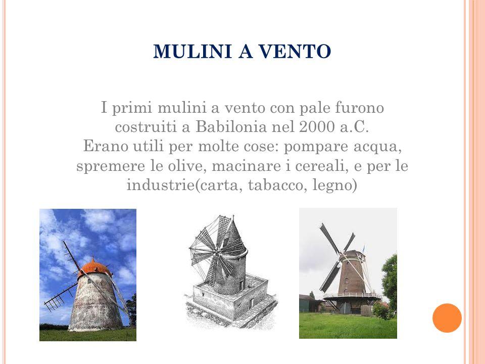 MULINI A VENTO I primi mulini a vento con pale furono costruiti a Babilonia nel 2000 a.C.