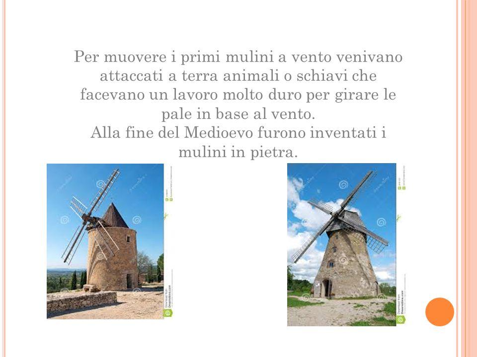 Per muovere i primi mulini a vento venivano attaccati a terra animali o schiavi che facevano un lavoro molto duro per girare le pale in base al vento.