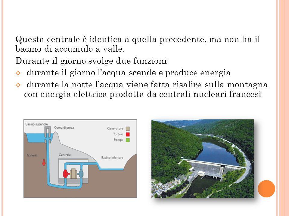 Questa centrale è identica a quella precedente, ma non ha il bacino di accumulo a valle. Durante il giorno svolge due funzioni:  durante il giorno l'