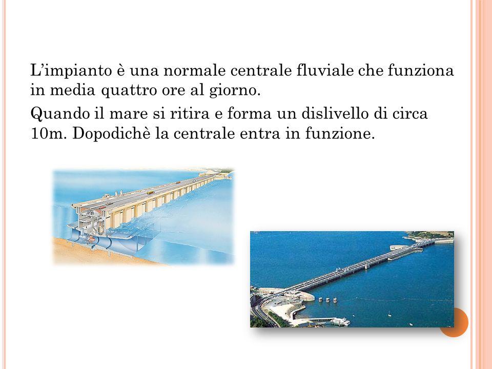 L'impianto è una normale centrale fluviale che funziona in media quattro ore al giorno. Quando il mare si ritira e forma un dislivello di circa 10m. D