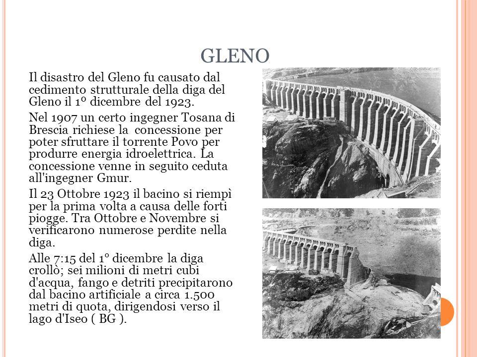 GLENO Il disastro del Gleno fu causato dal cedimento strutturale della diga del Gleno il 1º dicembre del 1923.