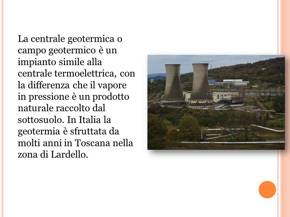 La centrale geotermica o campo geotermico è un impianto simile alla centrale termoelettrica, con la differenza che il vapore in pressione è un prodotto naturale raccolto dal sottosuolo.