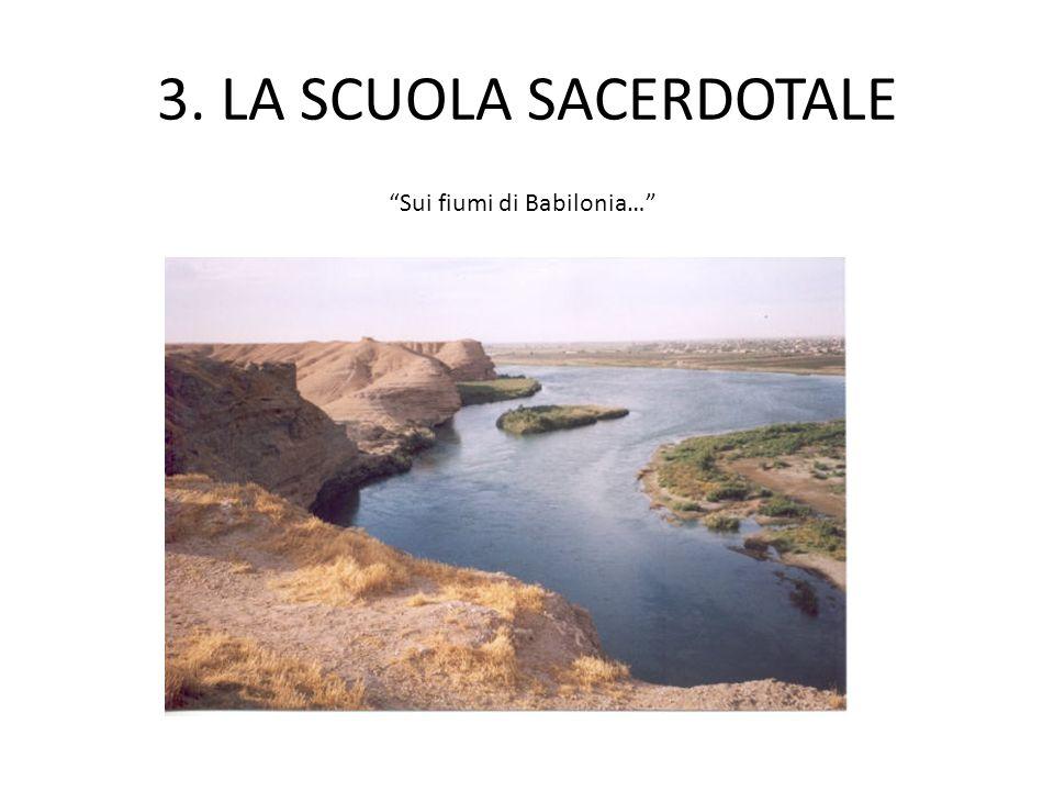 3. LA SCUOLA SACERDOTALE Sui fiumi di Babilonia…