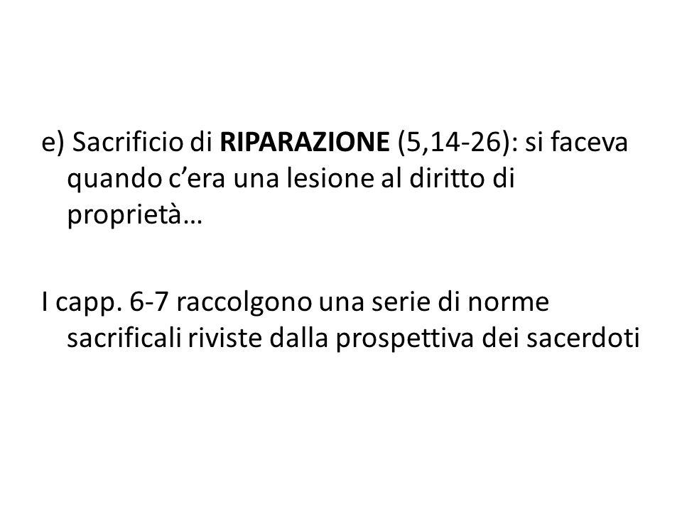 e) Sacrificio di RIPARAZIONE (5,14-26): si faceva quando c'era una lesione al diritto di proprietà… I capp.
